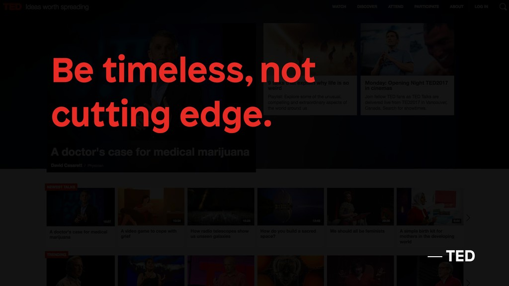 Be timeless, not cutting edge. — TED