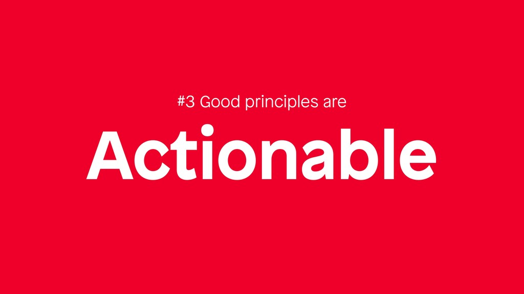 Actionable #3 Good principles are