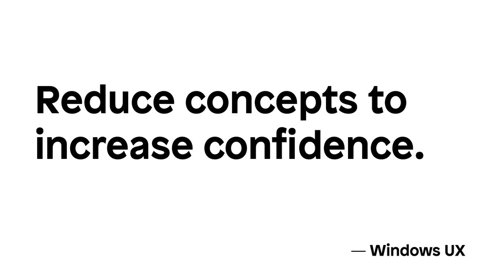 Reduce concepts to increase confidence. — Window...