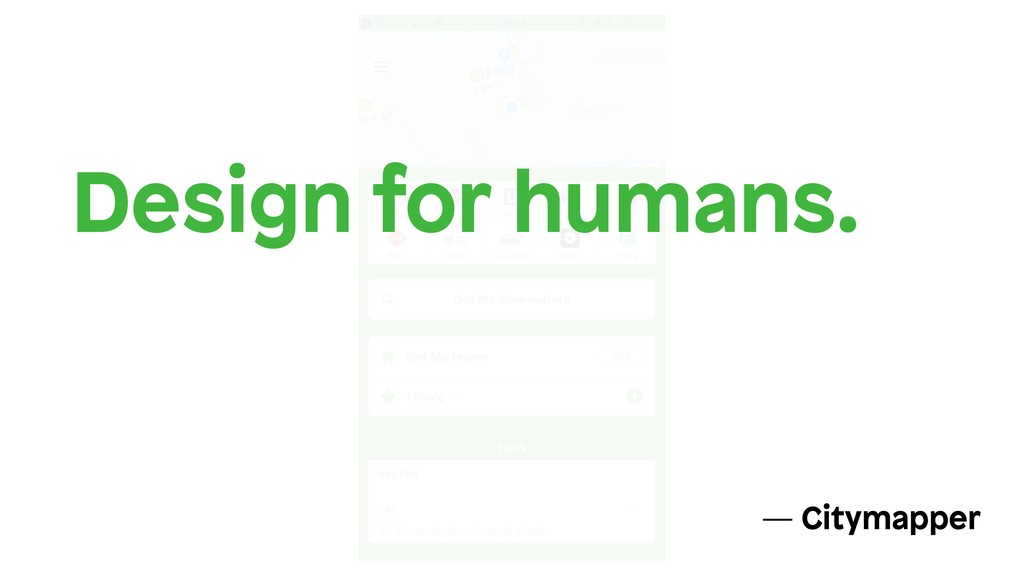 Design for humans. — Citymapper