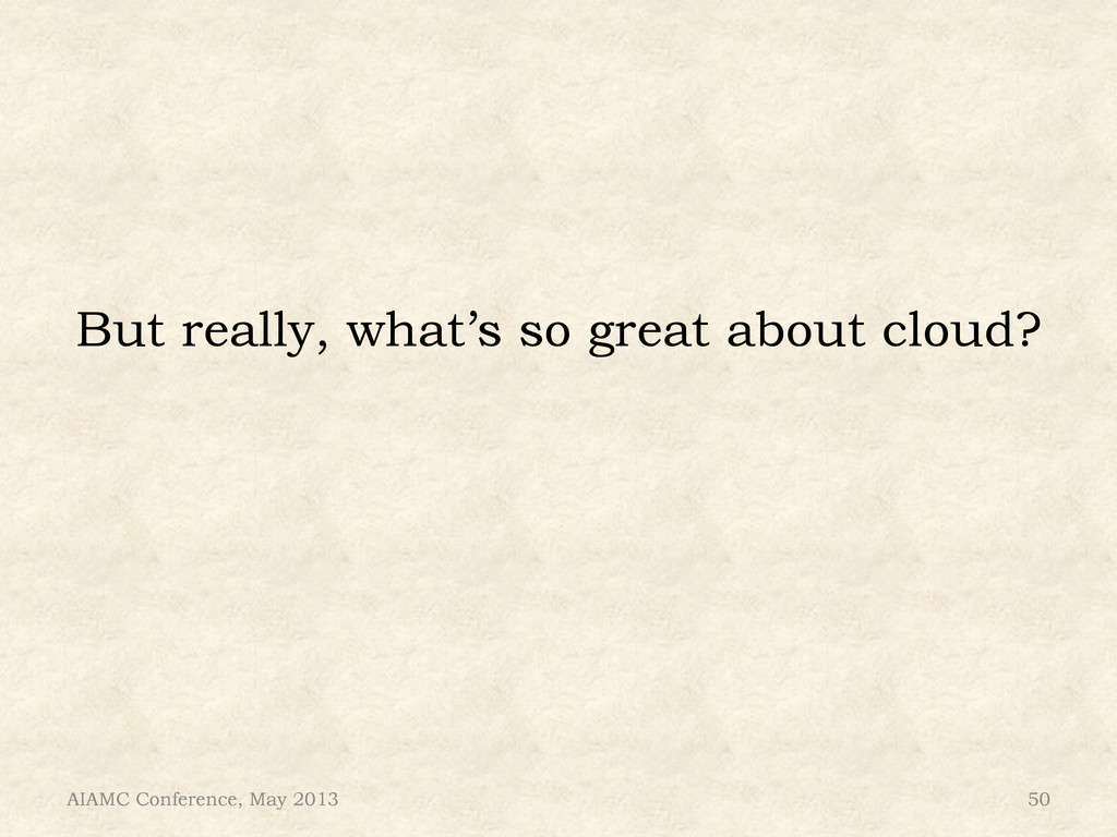 But really, what's so great about cloud? AIAMC ...