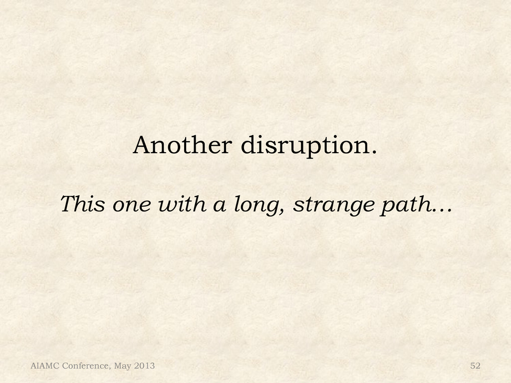 Another disruption. This one with a long, stran...