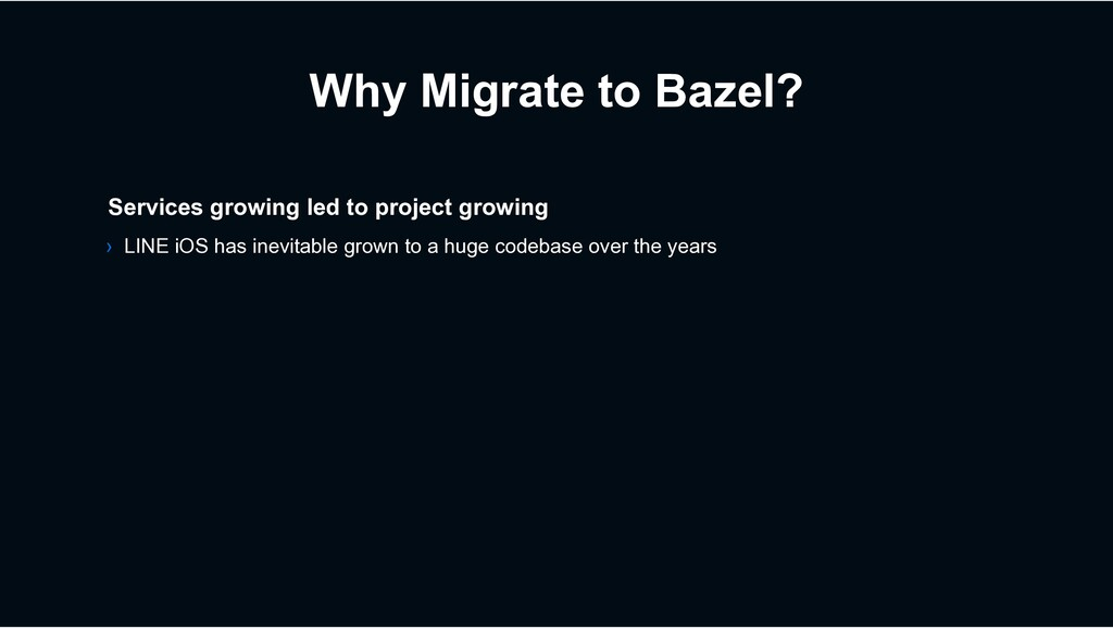 Why Migrate to Bazel? Services growing led to p...