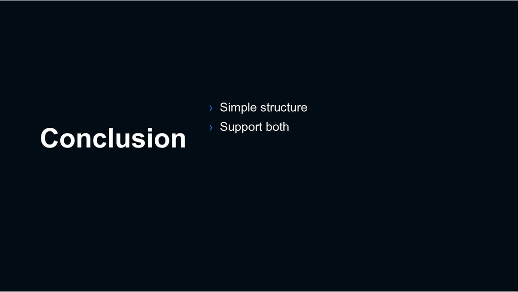 Conclusion › Simple structure › Support both