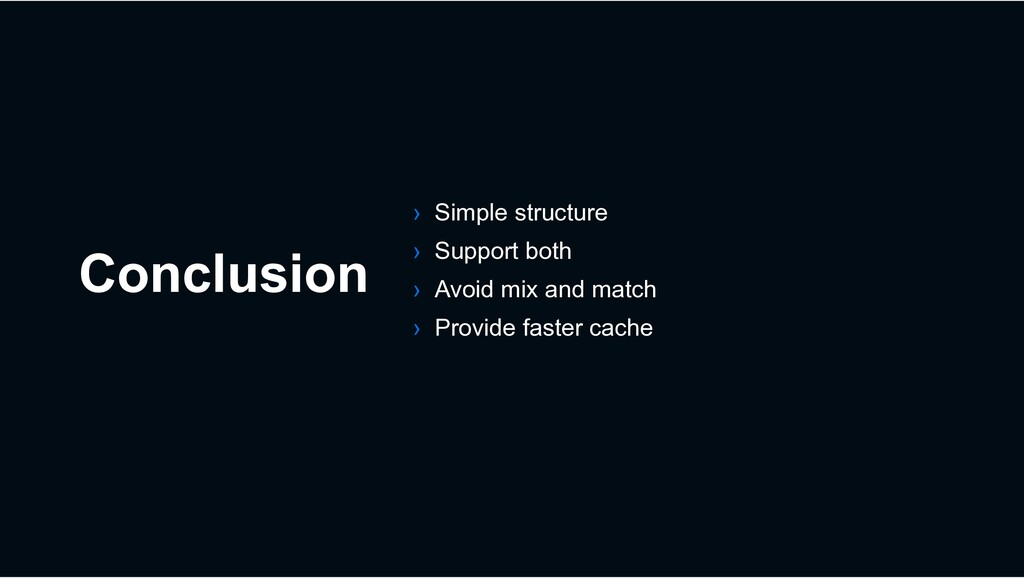 Conclusion › Simple structure › Support both › ...