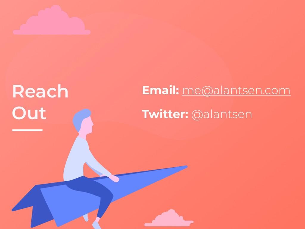 Reach Out Email: me@alantsen.com Twitter: @alan...