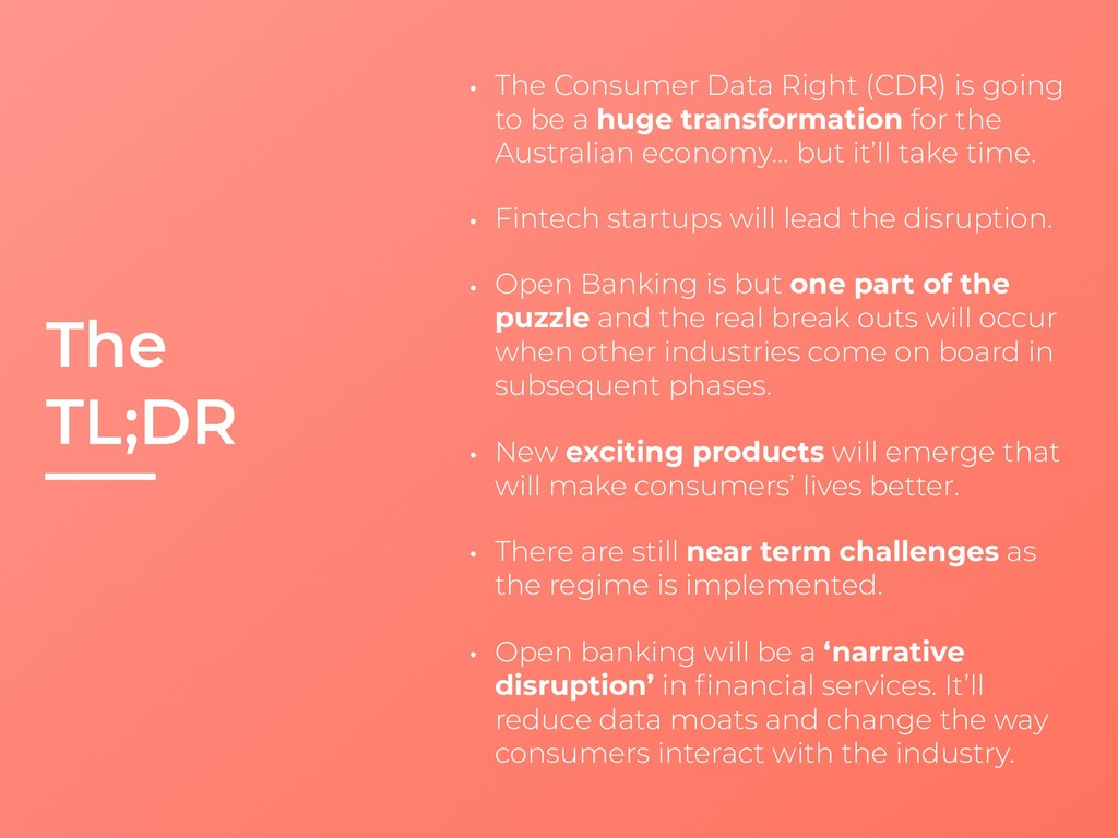 The TL;DR • The Consumer Data Right (CDR) is go...