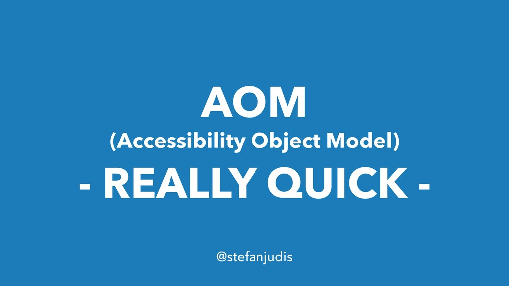 AOM (Accessibility Object Model) - REALLY QUICK...