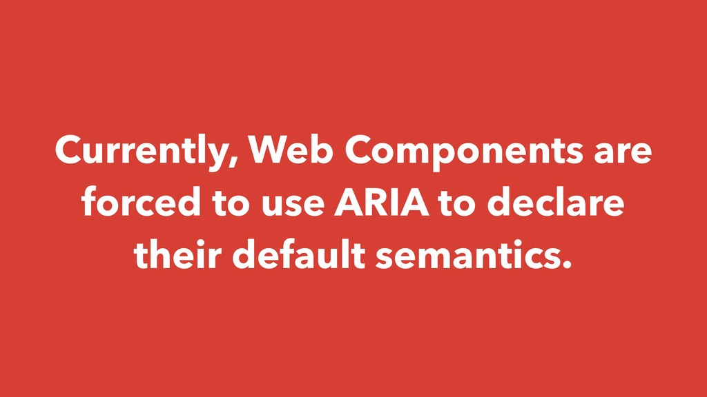 Currently, Web Components are forced to use ARI...