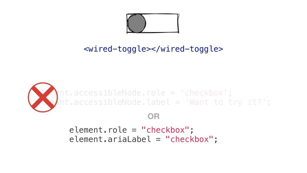 element.accessibleNode.role = 'checkbox'; eleme...