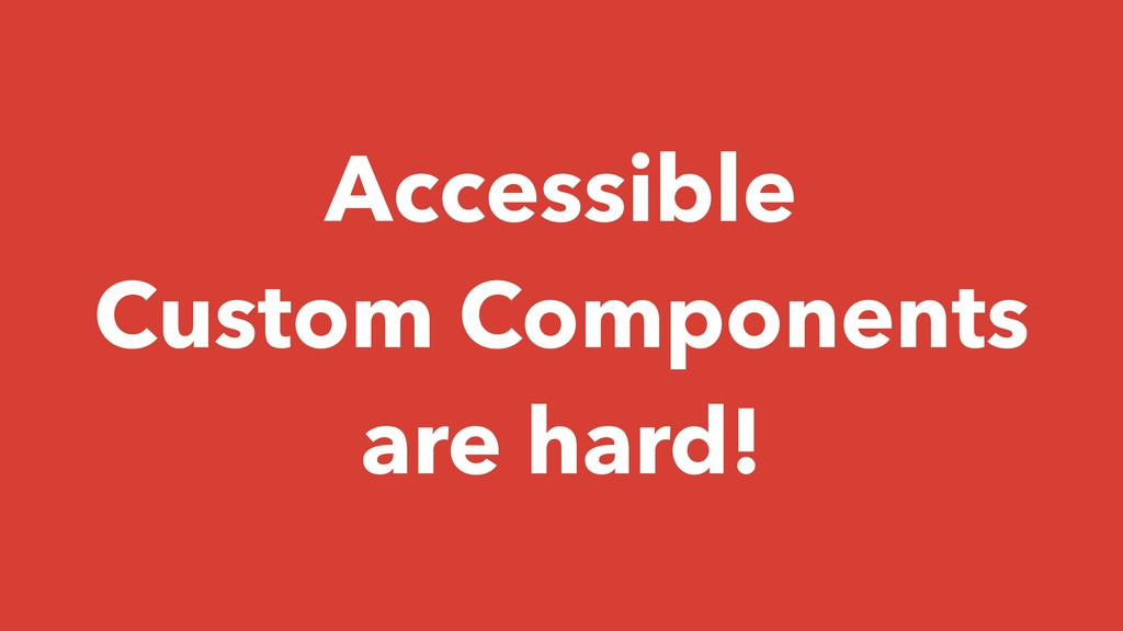 Accessible Custom Components are hard!