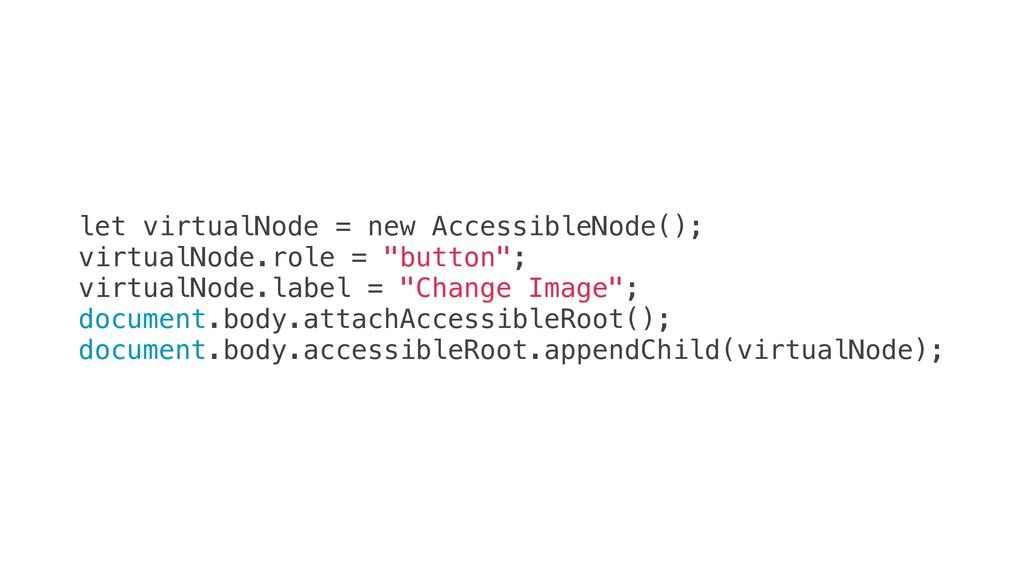 let virtualNode = new AccessibleNode(); virtual...