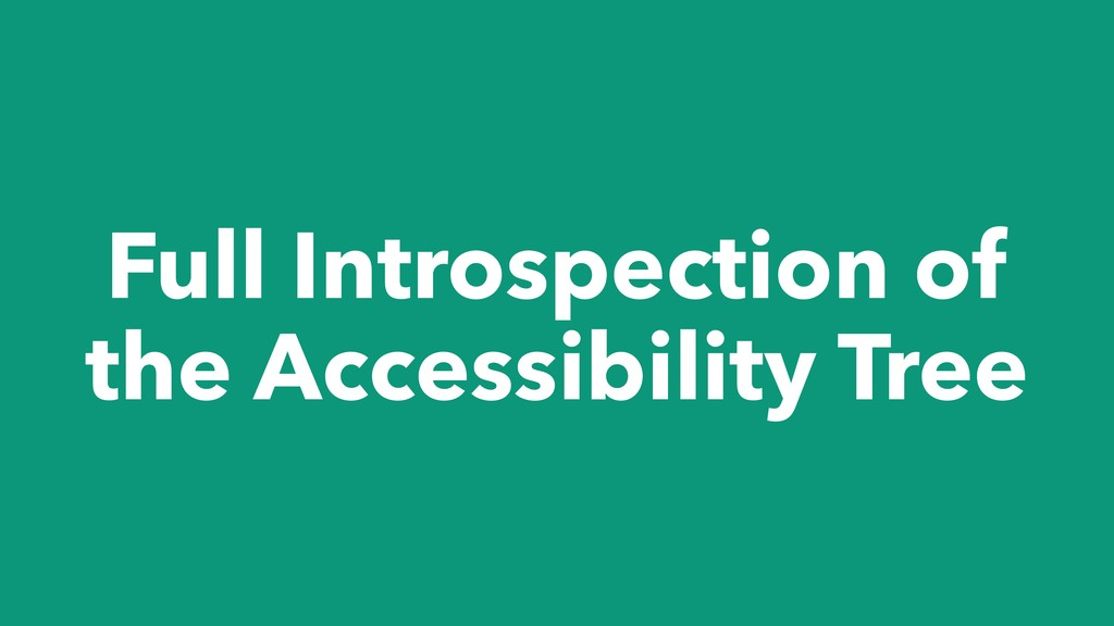 Full Introspection of the Accessibility Tree