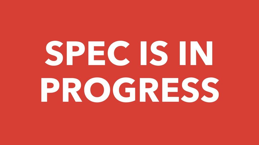 SPEC IS IN PROGRESS