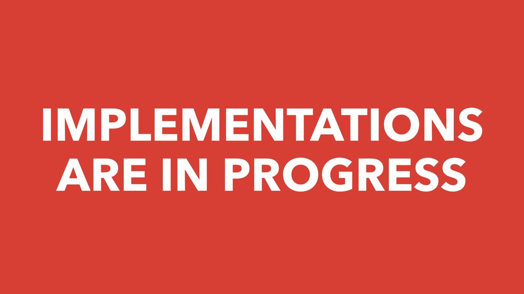 IMPLEMENTATIONS ARE IN PROGRESS