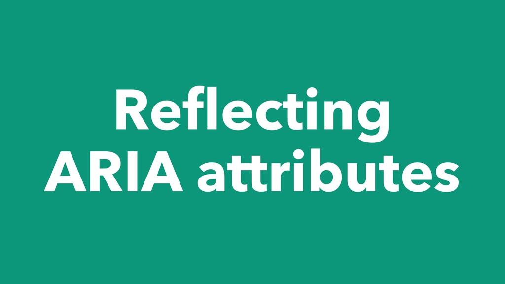 Reflecting ARIA attributes