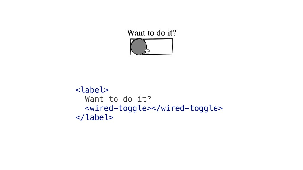 <label> Want to do it? <wired-toggle></wired-to...