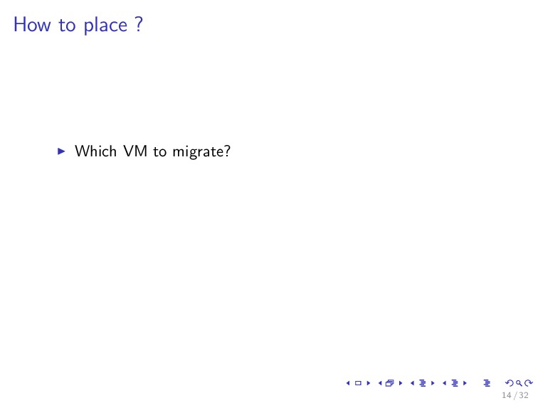 How to place ? Which VM to migrate? 14 / 32