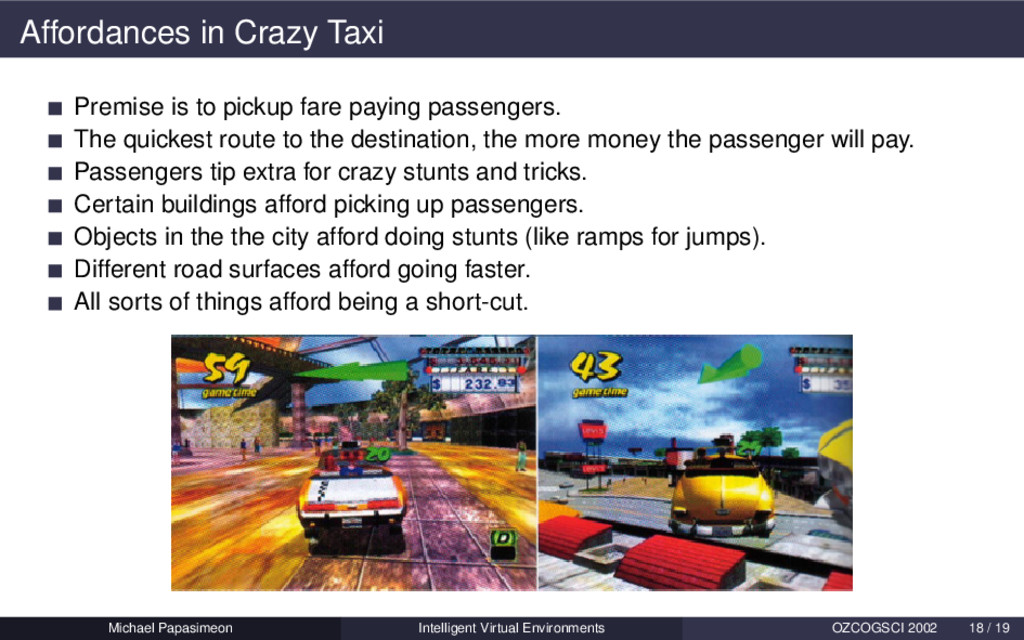 Affordances in Crazy Taxi Premise is to pickup ...
