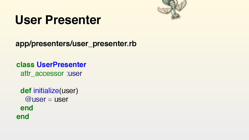 User Presenter class UserPresenter attr_access...