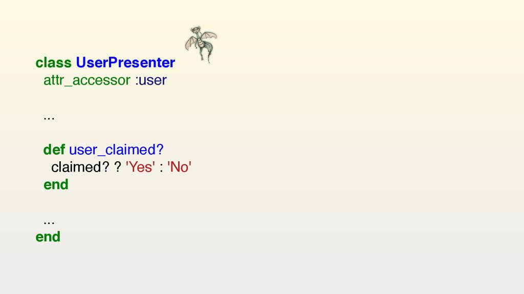 class UserPresenter attr_accessor :user ... ...