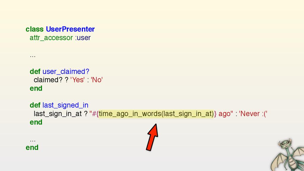 class UserPresenter attr_accessor :user  ......