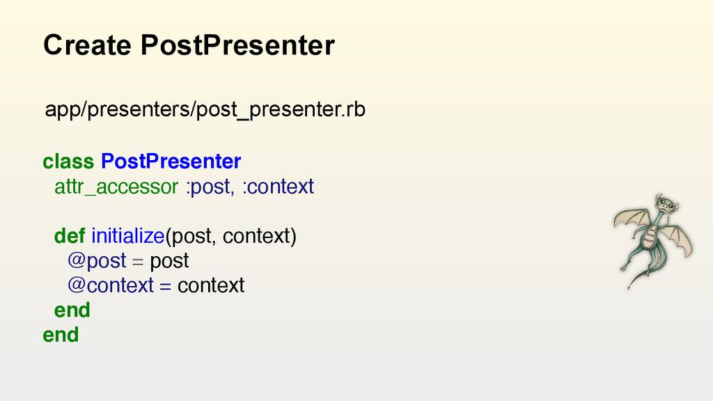 Create PostPresenter class PostPresenter attr_...