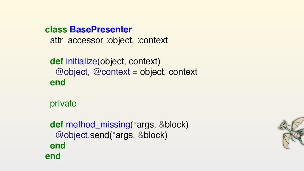 class BasePresenter attr_accessor :object, :con...