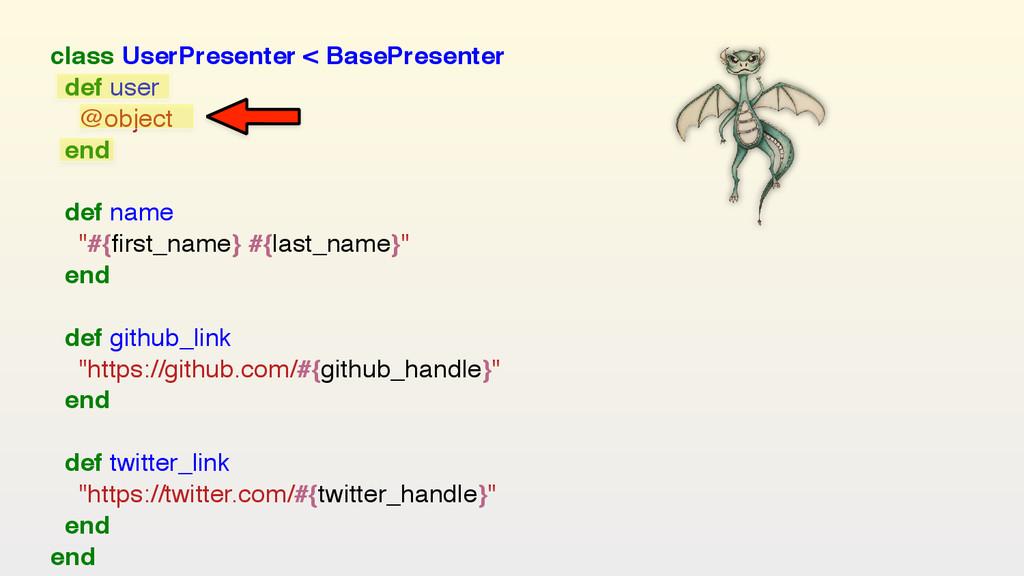 class UserPresenter < BasePresenter def user ...