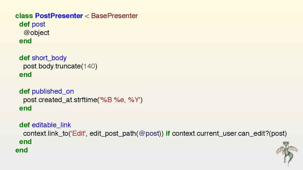 class PostPresenter < BasePresenter def post ...