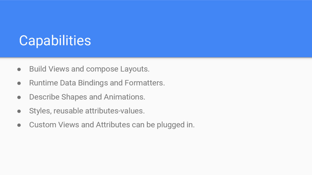 Capabilities ● Build Views and compose Layouts....