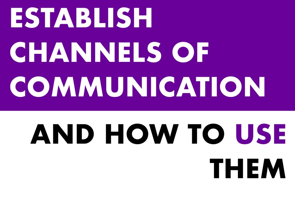 AND HOW TO USE THEM ESTABLISH CHANNELS OF COMMU...