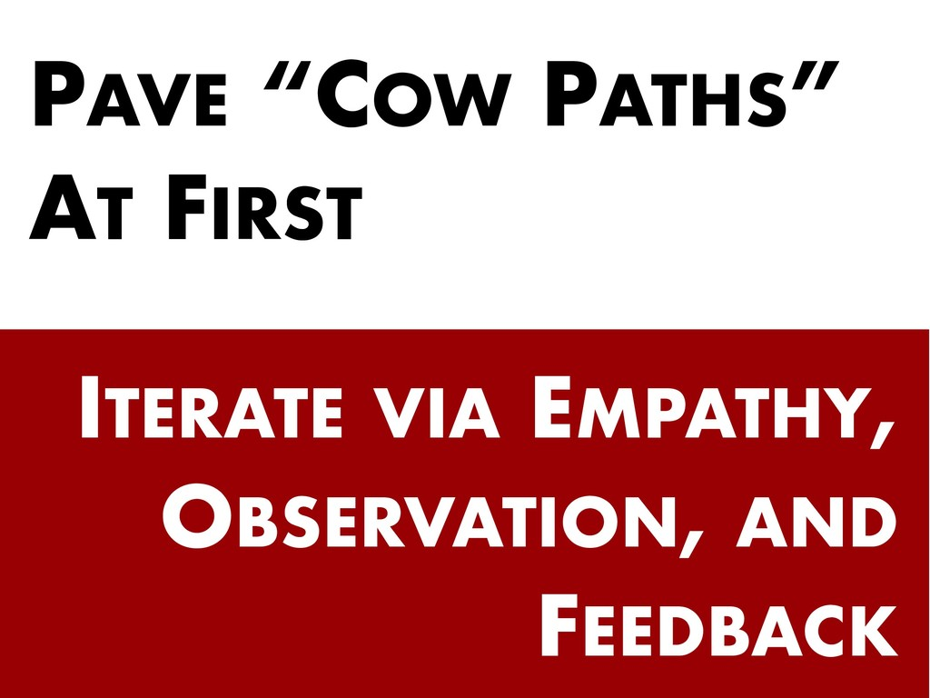 "PAVE ""COW PATHS"" AT FIRST ITERATE VIA EMPATHY, ..."