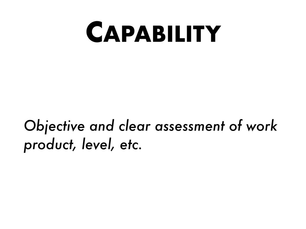 CAPABILITY Objective and clear assessment of wo...