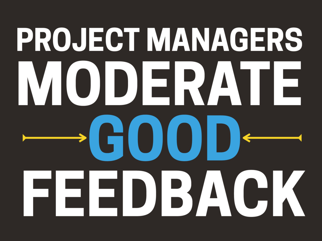 MODERATE PROJECT MANAGERS GOOD FEEDBACK