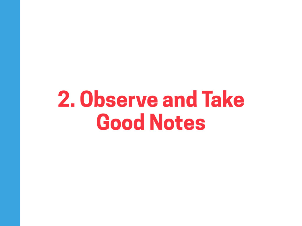 2. Observe and Take Good Notes