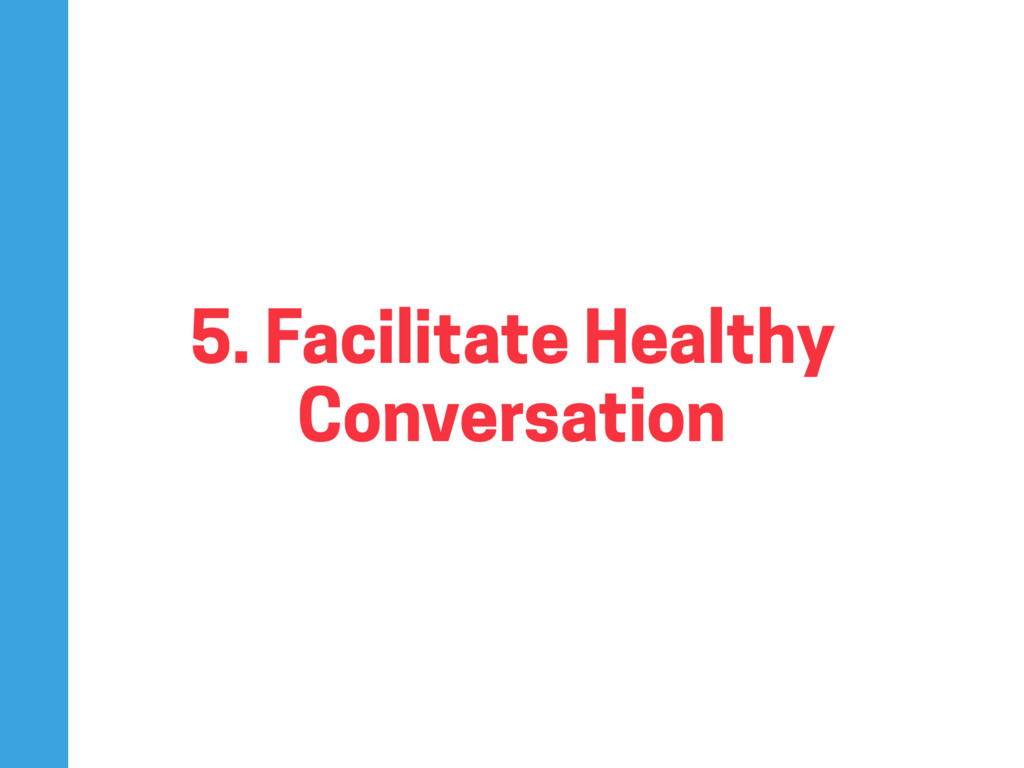 5. Facilitate Healthy Conversation