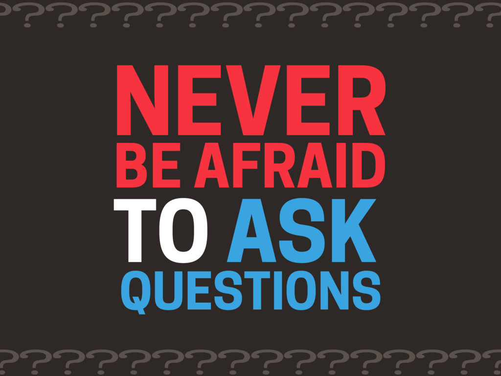 TO ASK NEVER QUESTIONS ???????????????? ???????...