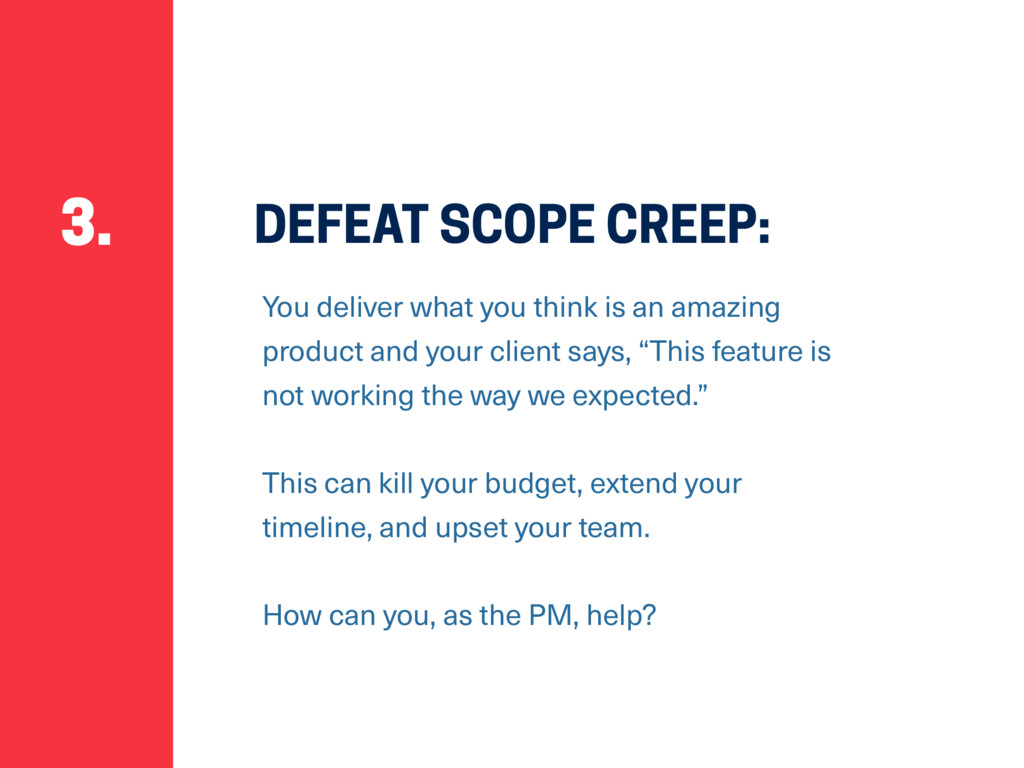 DEFEAT SCOPE CREEP: You deliver what you think ...