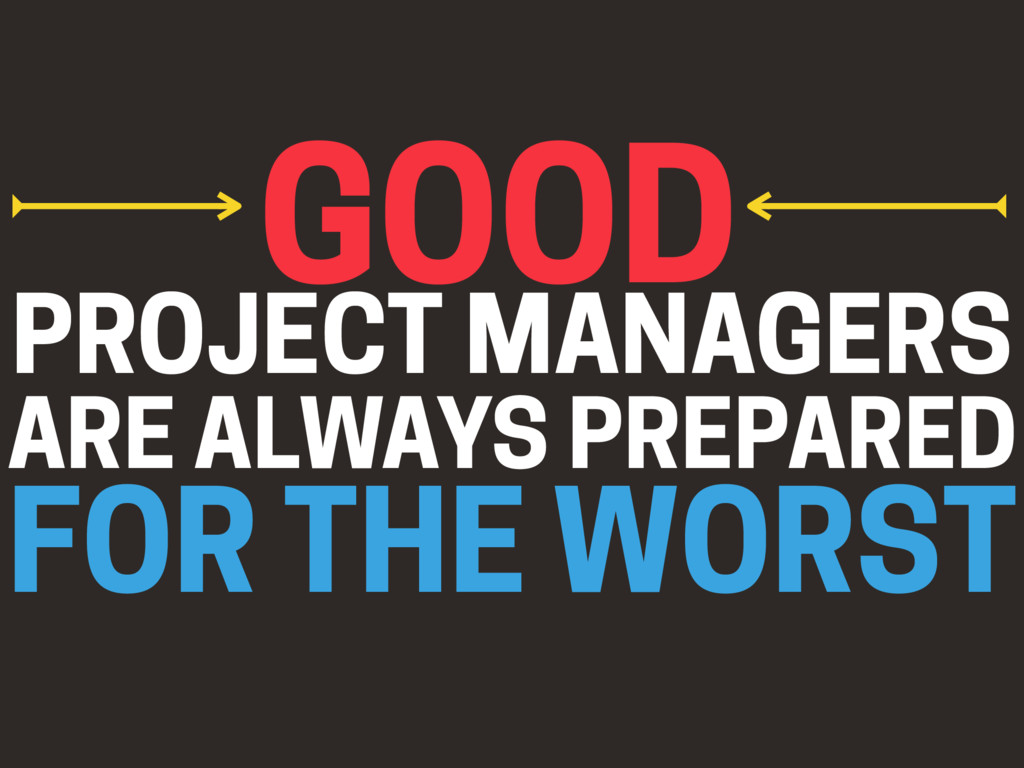ARE ALWAYS PREPARED PROJECT MANAGERS GOOD) FOR ...