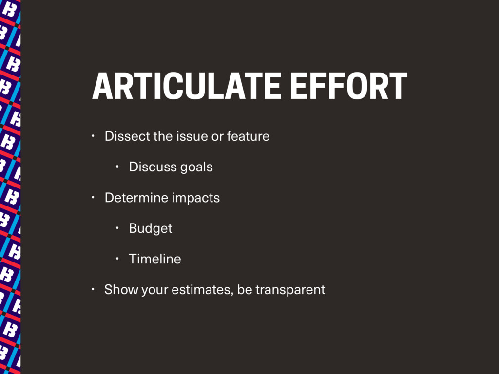 ARTICULATE EFFORT • Dissect the issue or featur...