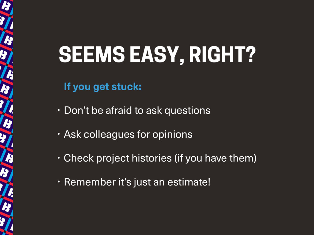 SEEMS EASY, RIGHT? If you get stuck: • Don't be...