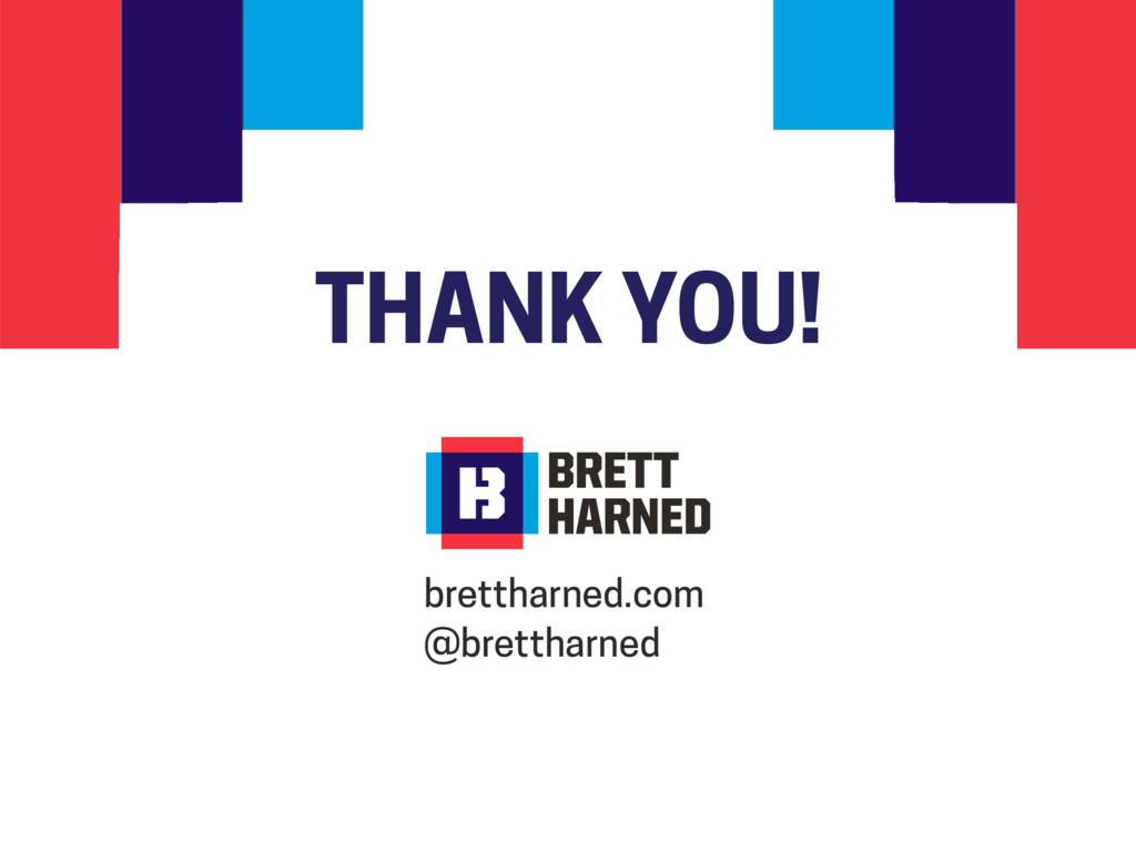 THANK YOU! brettharned.com @brettharned