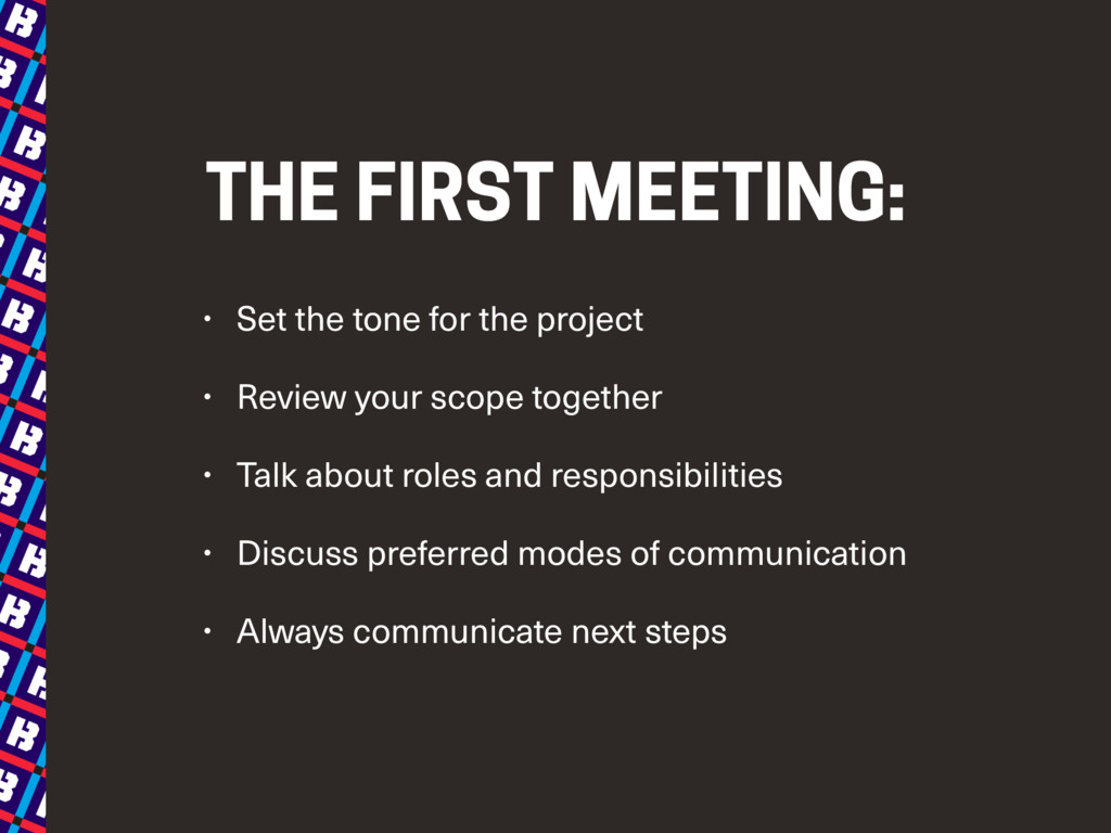 THE FIRST MEETING: • Set the tone for the proje...