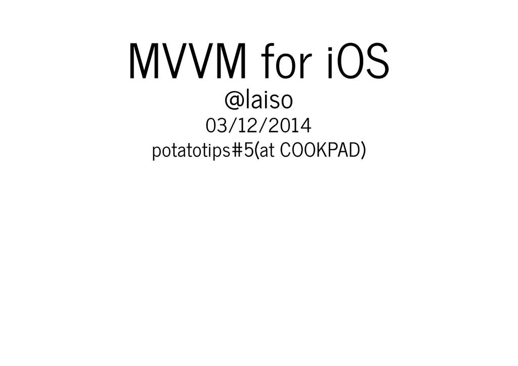 MVVM for iOS MVVM for iOS @laiso @laiso 03/12/2...