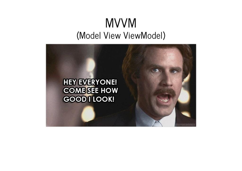 MVVM MVVM (Model View ViewModel) (Model View Vi...