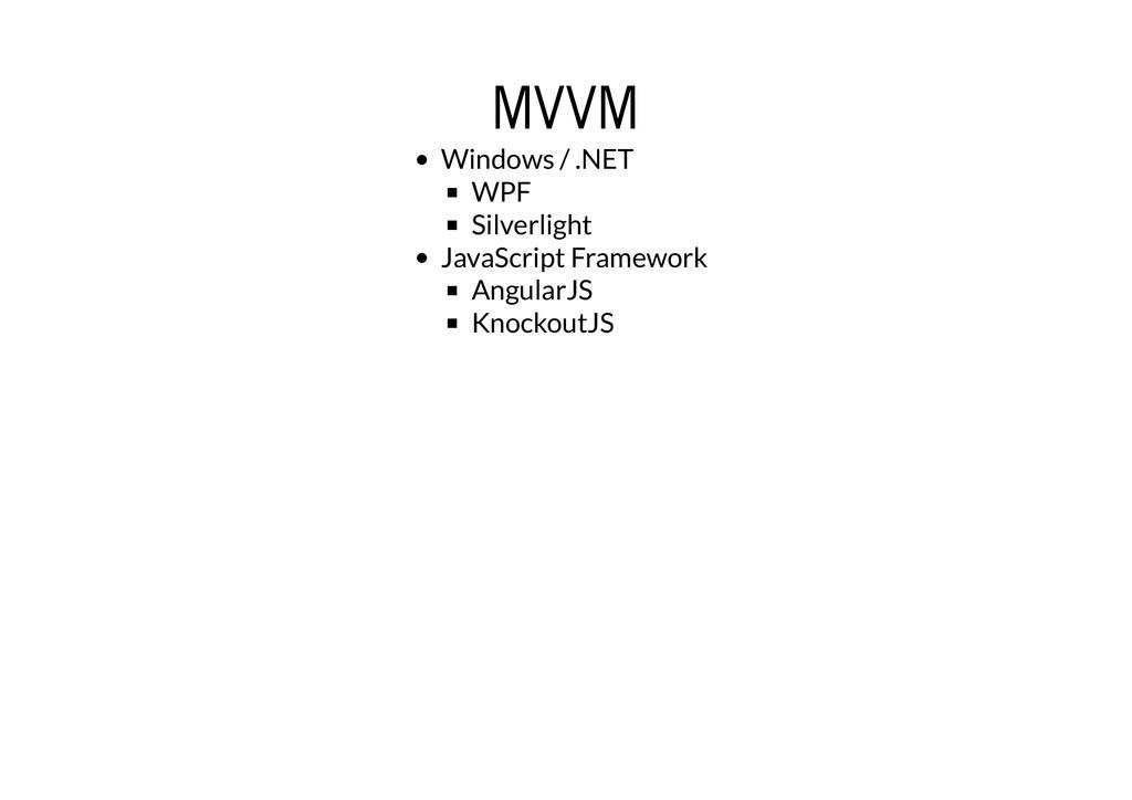 MVVM MVVM Windows / .NET WPF Silverlight JavaSc...