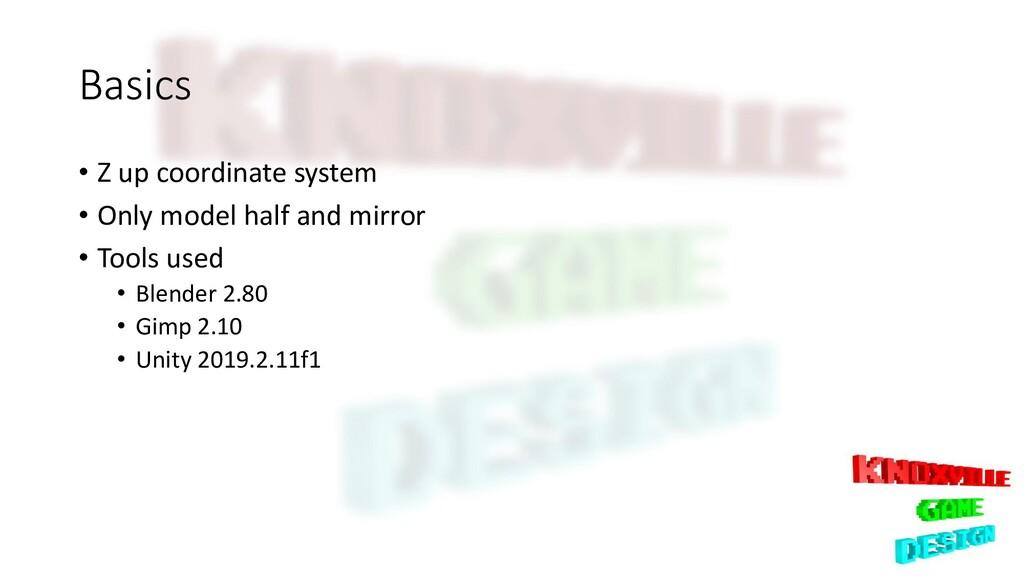 Basics • Z up coordinate system • Only model ha...