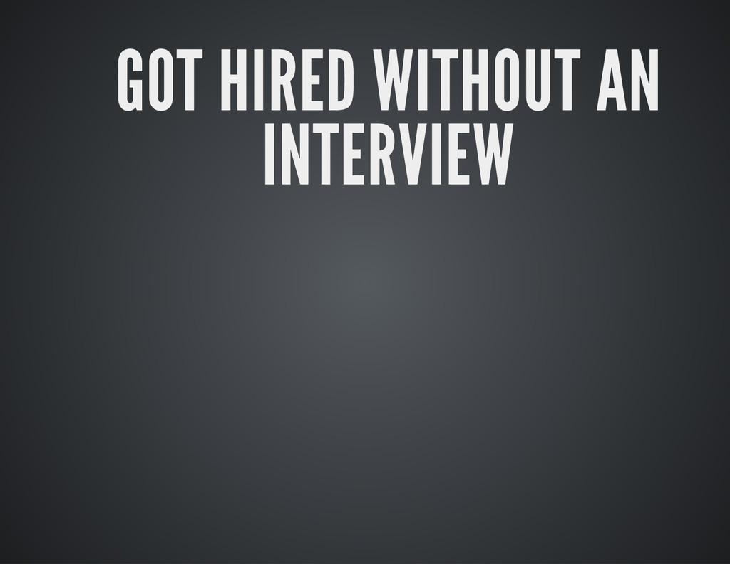 GOT HIRED WITHOUT AN INTERVIEW
