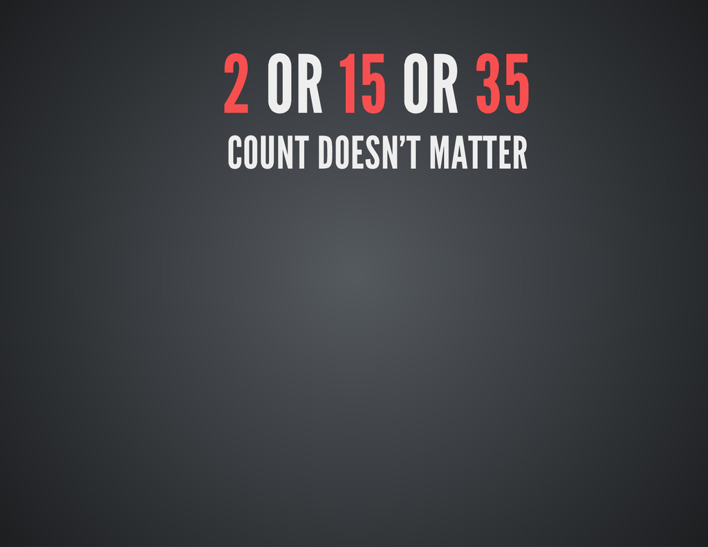 2 OR 15 OR 35 COUNT DOESN'T MATTER